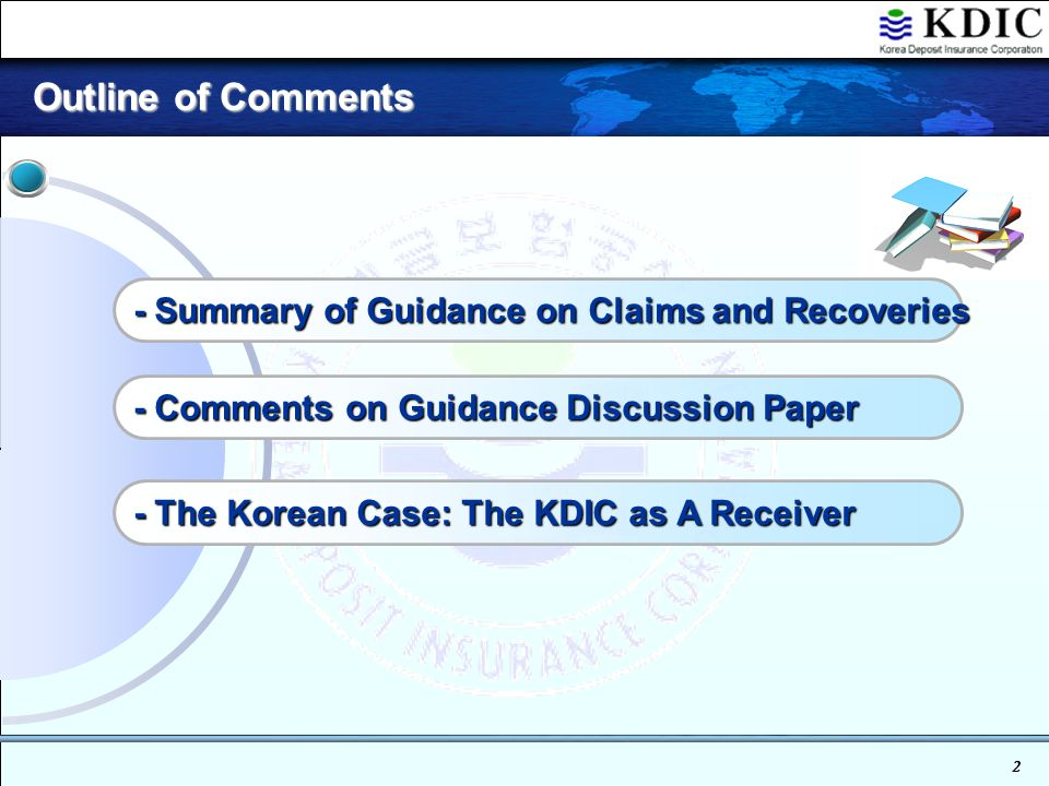2 Outline of Comments Outline of Comments - Summary of Guidance on Claims and Recoveries - Comments on Guidance Discussion Paper - The Korean Case: The KDIC as A Receiver