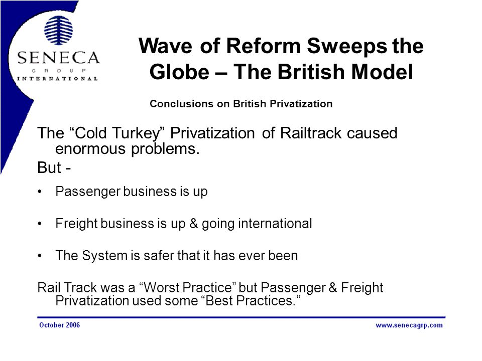 """Conclusions on British Privatization The """"Cold Turkey"""" Privatization of Railtrack caused enormous problems. But - Passenger business is up Freight bus"""