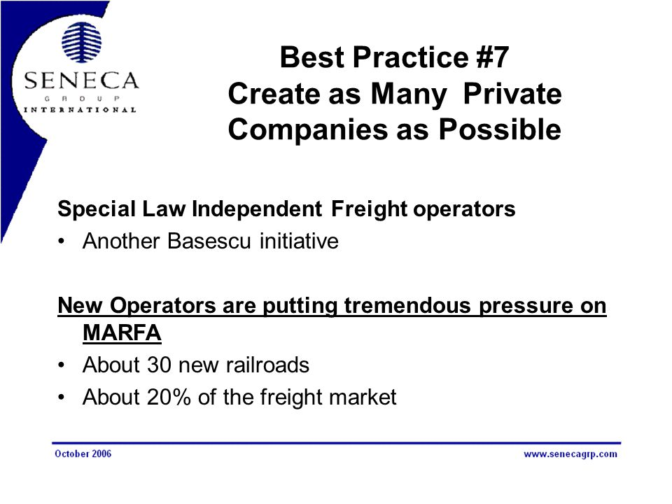 Best Practice #7 Create as Many Private Companies as Possible Special Law Independent Freight operators Another Basescu initiative New Operators are p