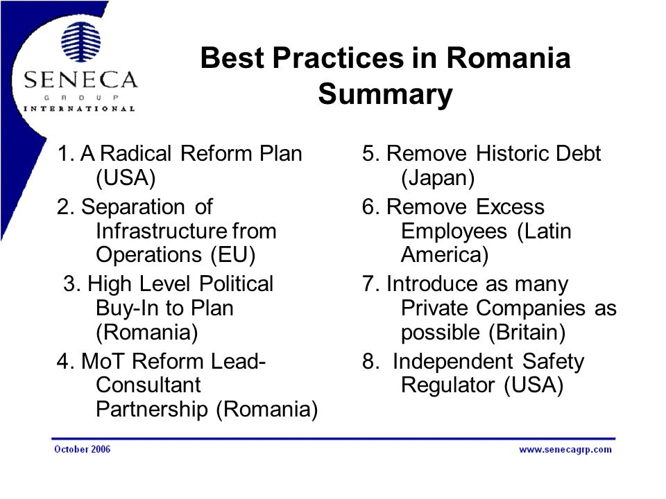 Best Practices in Romania Summary 1. A Radical Reform Plan (USA) 2. Separation of Infrastructure from Operations (EU) 3. High Level Political Buy-In t