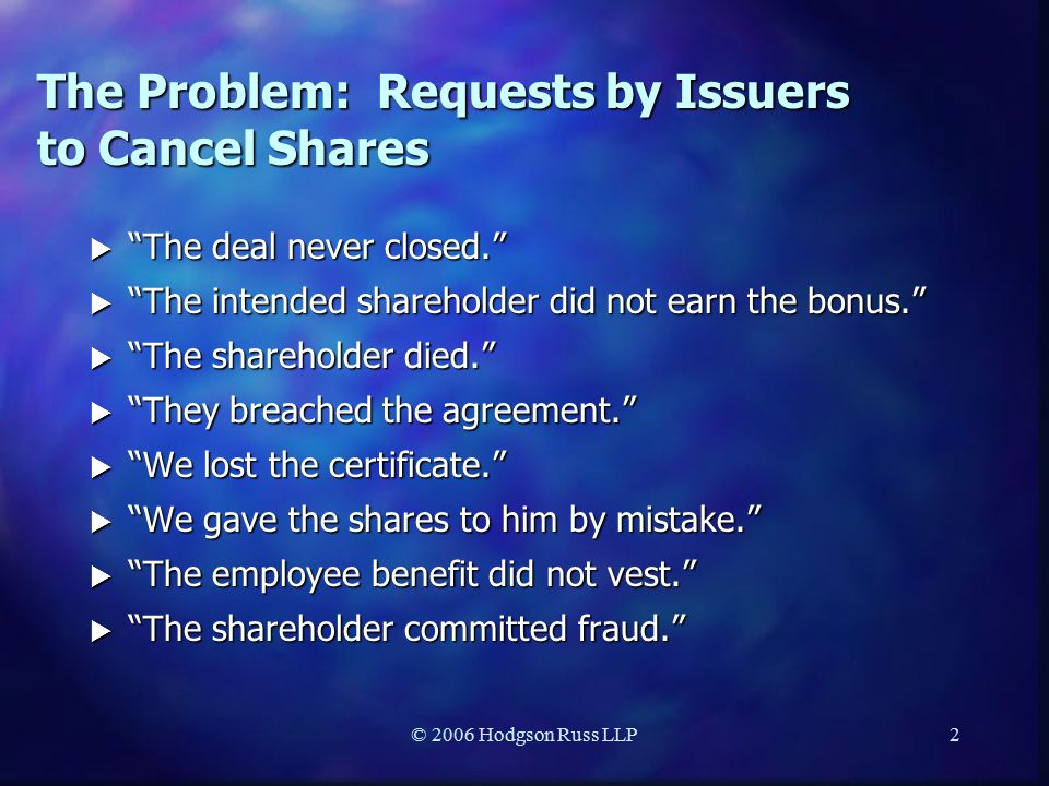 © 2006 Hodgson Russ LLP2 The Problem: Requests by Issuers to Cancel Shares  The deal never closed.  The intended shareholder did not earn the bonus.  The shareholder died.  They breached the agreement.  We lost the certificate.  We gave the shares to him by mistake.  The employee benefit did not vest.  The shareholder committed fraud.