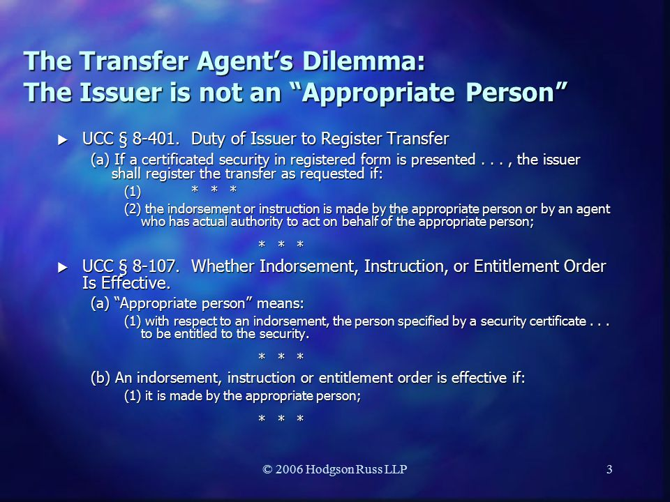 © 2006 Hodgson Russ LLP3 The Transfer Agent's Dilemma: The Issuer is not an Appropriate Person  UCC § 8-401.