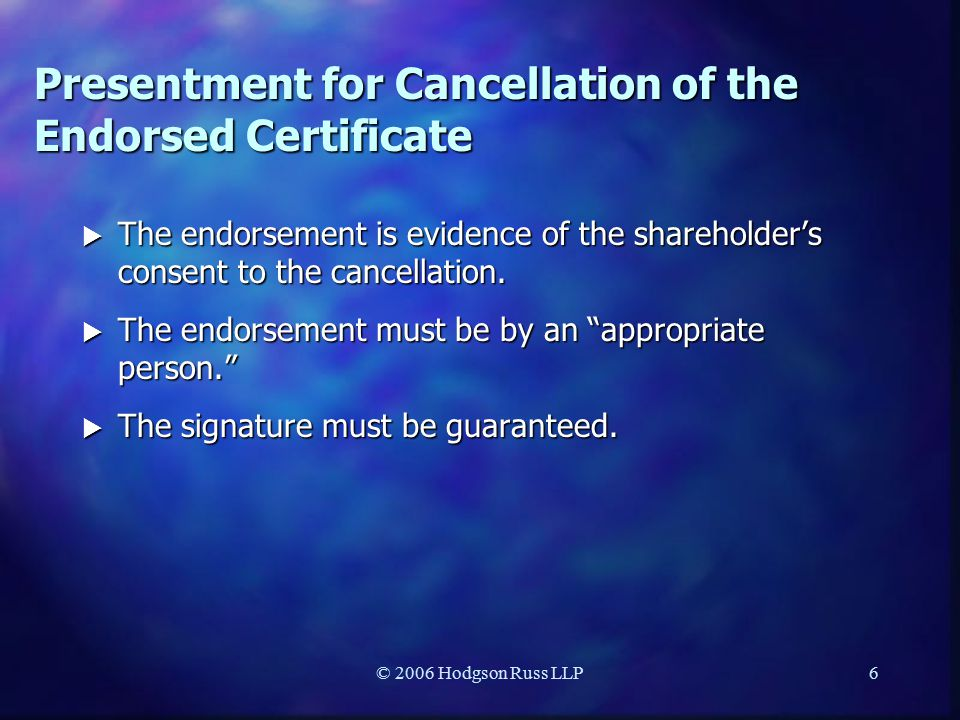 © 2006 Hodgson Russ LLP6 Presentment for Cancellation of the Endorsed Certificate  The endorsement is evidence of the shareholder's consent to the cancellation.