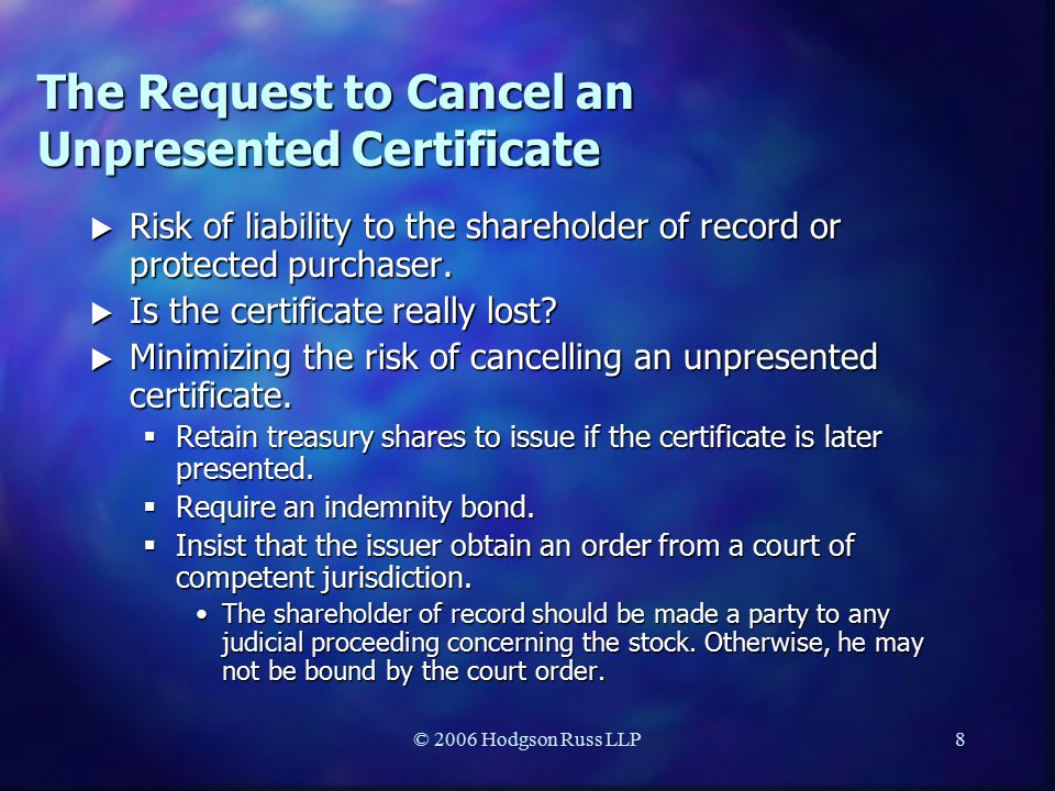 © 2006 Hodgson Russ LLP8 The Request to Cancel an Unpresented Certificate  Risk of liability to the shareholder of record or protected purchaser.