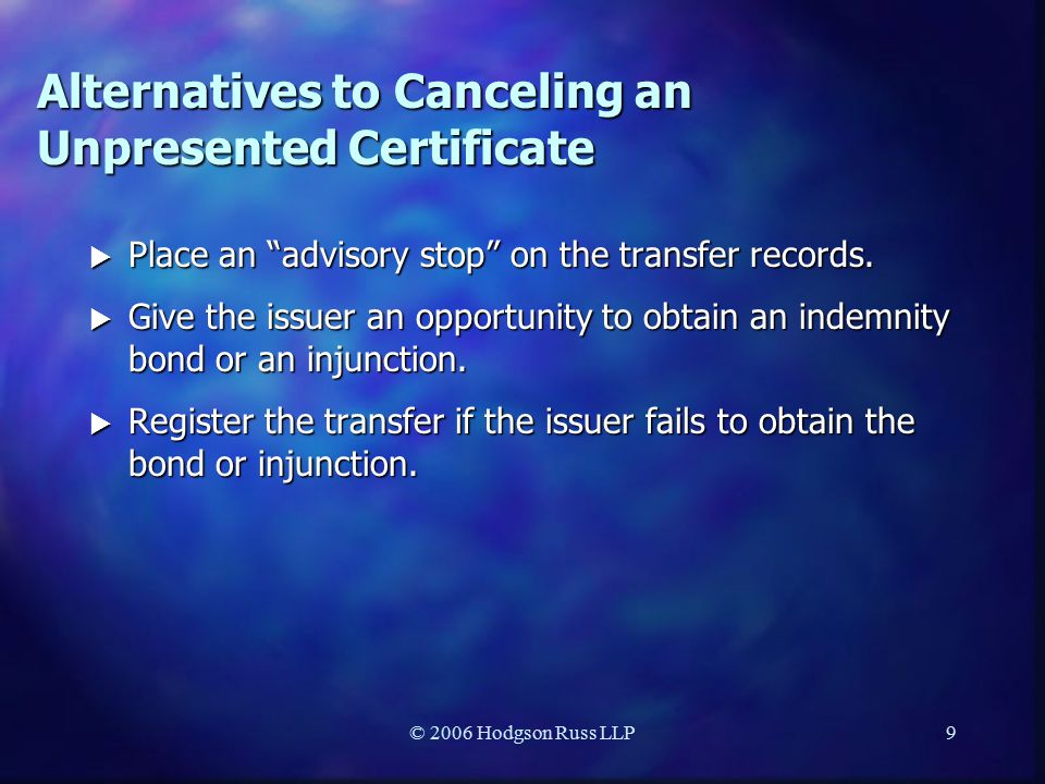 © 2006 Hodgson Russ LLP9 Alternatives to Canceling an Unpresented Certificate  Place an advisory stop on the transfer records.