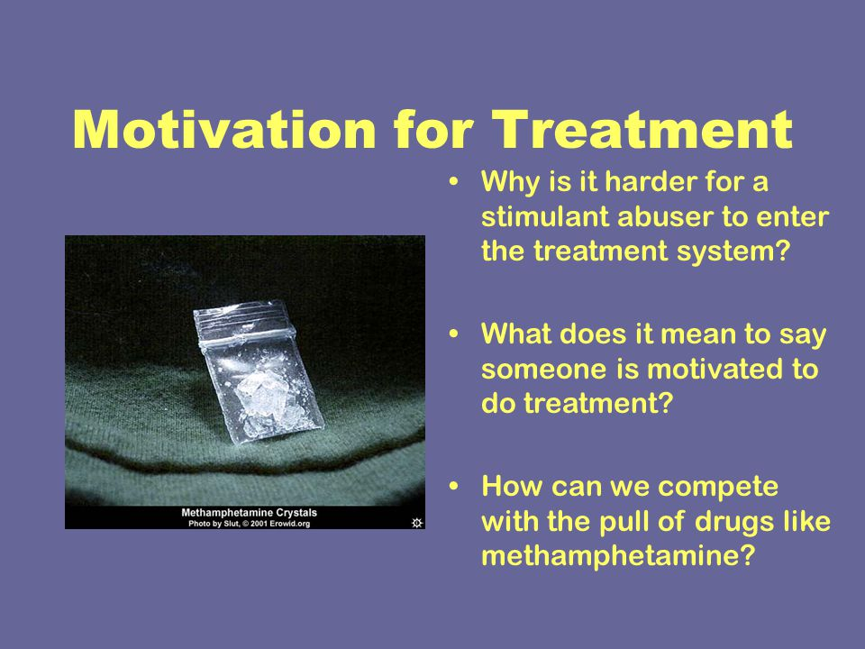 Motivation for Treatment Why is it harder for a stimulant abuser to enter the treatment system.