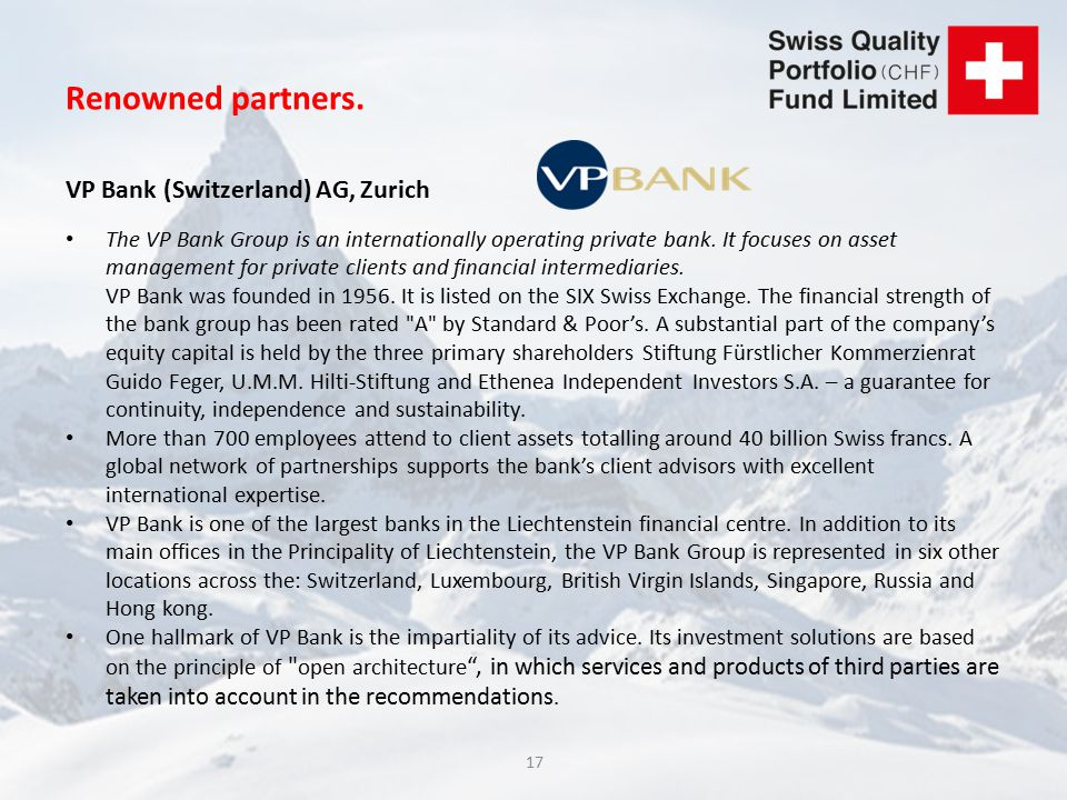 17 Renowned partners. VP Bank (Switzerland) AG, Zurich The VP Bank Group is an internationally operating private bank. It focuses on asset management