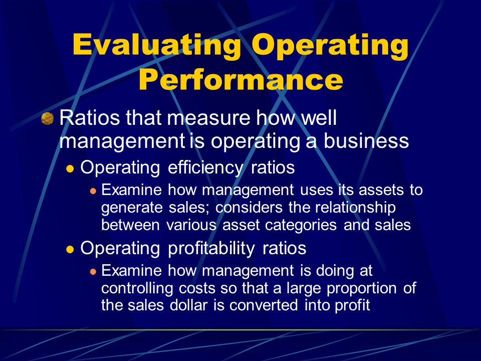 Evaluating Operating Performance Ratios that measure how well management is operating a business Operating efficiency ratios Examine how management us