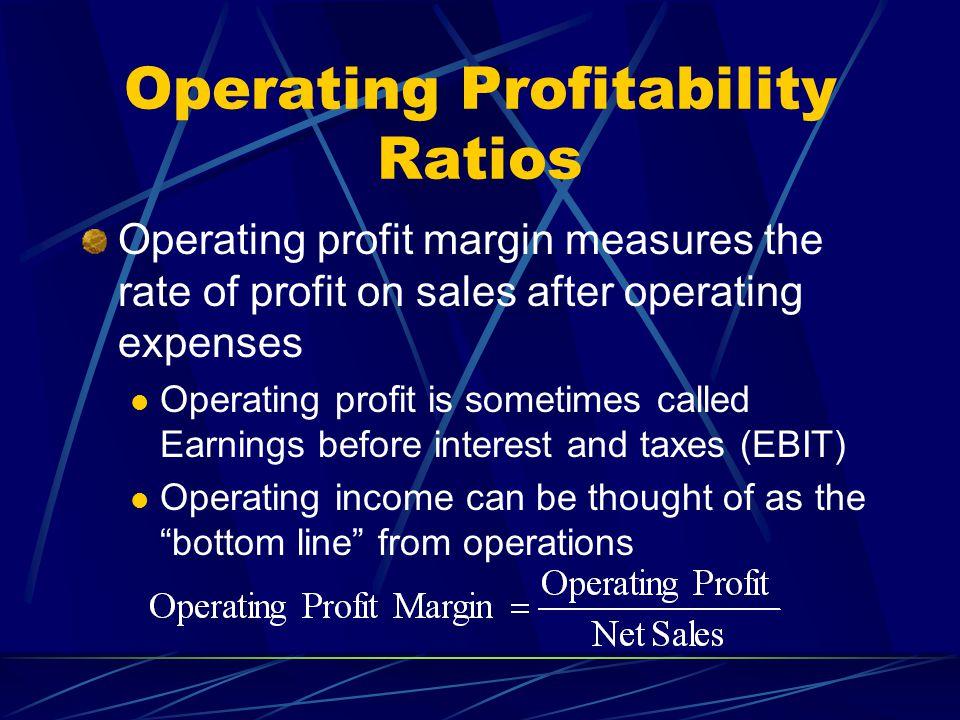 Operating Profitability Ratios Operating profit margin measures the rate of profit on sales after operating expenses Operating profit is sometimes cal