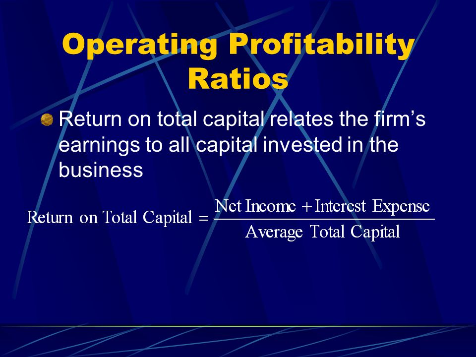 Operating Profitability Ratios Return on total capital relates the firm's earnings to all capital invested in the business