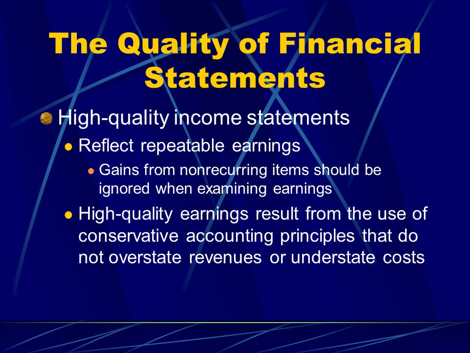 The Quality of Financial Statements High-quality income statements Reflect repeatable earnings Gains from nonrecurring items should be ignored when ex