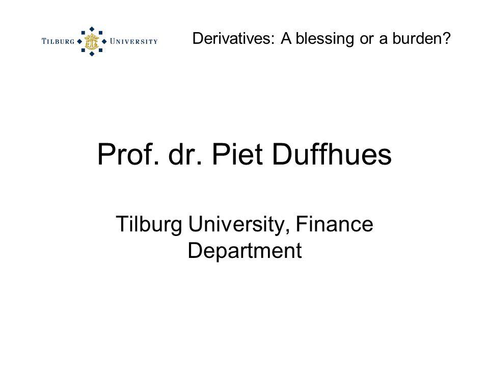 Derivatives: A blessing or a burden Prof. dr. Piet Duffhues Tilburg University, Finance Department