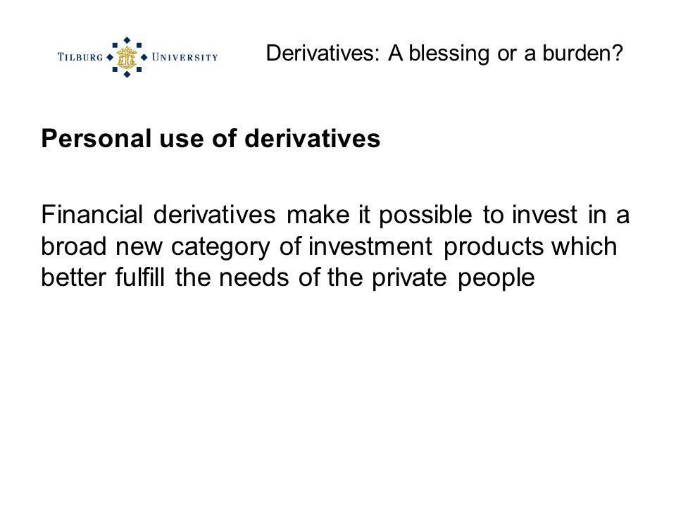 Derivatives: A blessing or a burden.