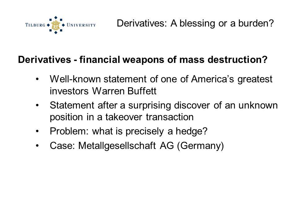 Derivatives: A blessing or a burden. Derivatives - financial weapons of mass destruction.