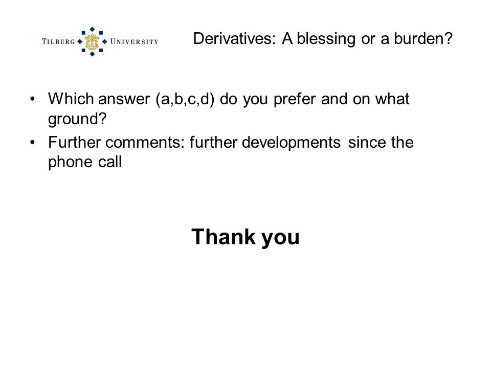 Derivatives: A blessing or a burden.Which answer (a,b,c,d) do you prefer and on what ground.