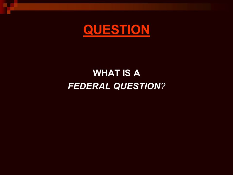 QUESTION WHAT IS A FEDERAL QUESTION?