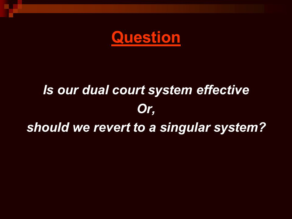 Question Is our dual court system effective Or, should we revert to a singular system?
