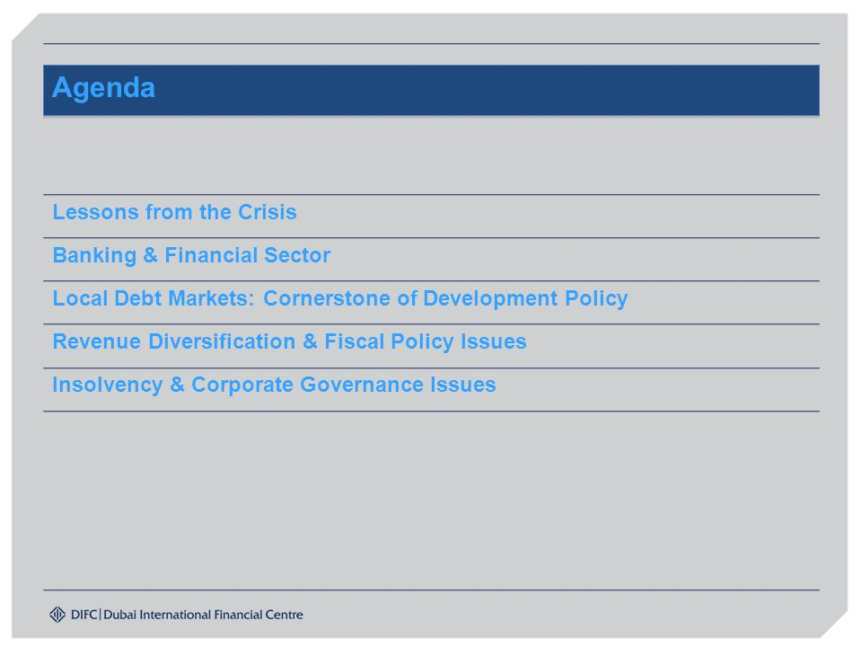 Agenda Lessons from the Crisis Banking & Financial Sector Local Debt Markets: Cornerstone of Development Policy Revenue Diversification & Fiscal Policy Issues Insolvency & Corporate Governance Issues