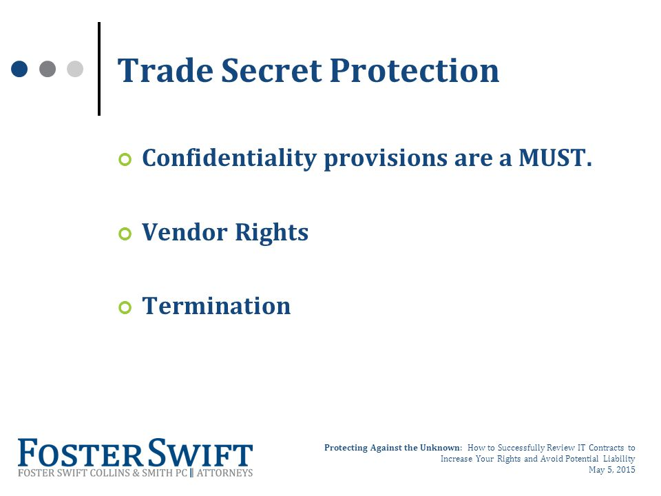 Protecting Against the Unknown: How to Successfully Review IT Contracts to Increase Your Rights and Avoid Potential Liability May 5, 2015 Trade Secret