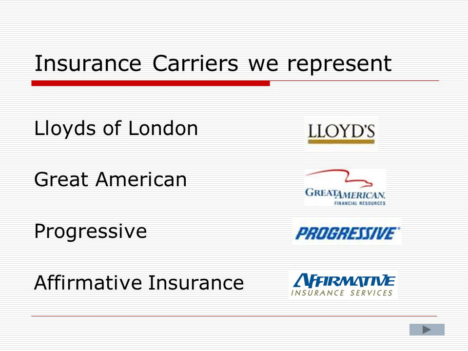 Insurance Carriers we represent Lloyds of London Great American Progressive Affirmative Insurance