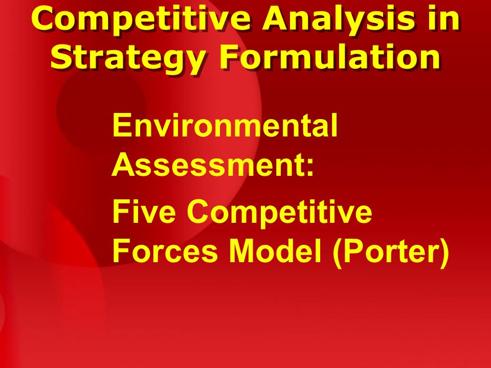 Competitive Analysis in Strategy Formulation Environmental Assessment: Five Competitive Forces Model (Porter)