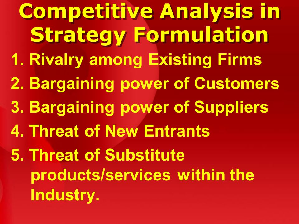 Competitive Analysis in Strategy Formulation 1. Rivalry among Existing Firms 2.