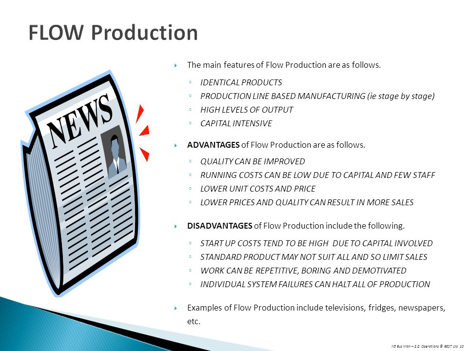 N5 Bus Man – 2.2: Operations © BEST Ltd 10 FLOW Production  The main features of Flow Production are as follows. ◦ IDENTICAL PRODUCTS ◦ PRODUCTION LI