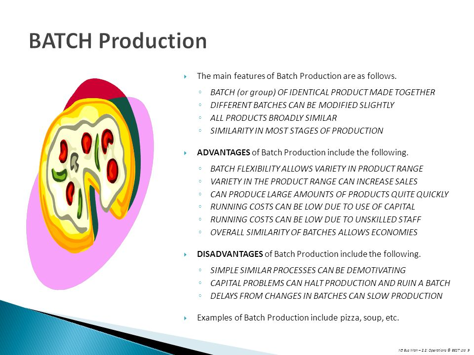 N5 Bus Man – 2.2: Operations © BEST Ltd 9 BATCH Production  The main features of Batch Production are as follows. ◦ BATCH (or group) OF IDENTICAL PRO