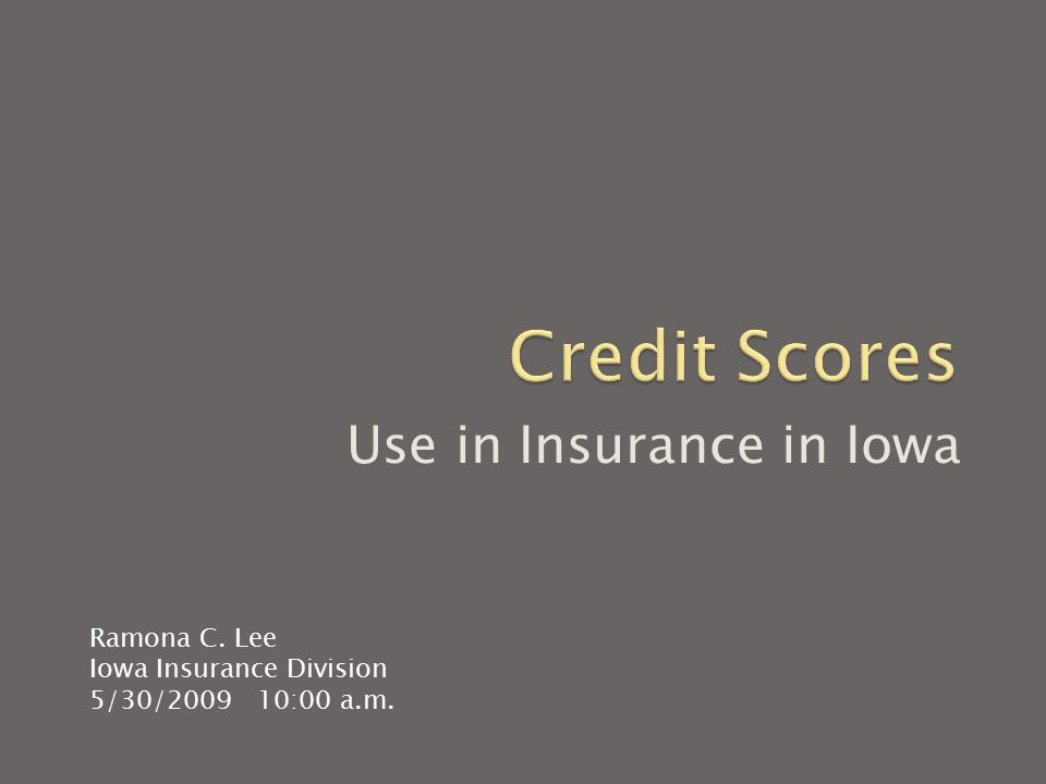 Use in Insurance in Iowa Ramona C. Lee Iowa Insurance Division 5/30/2009 10:00 a.m.