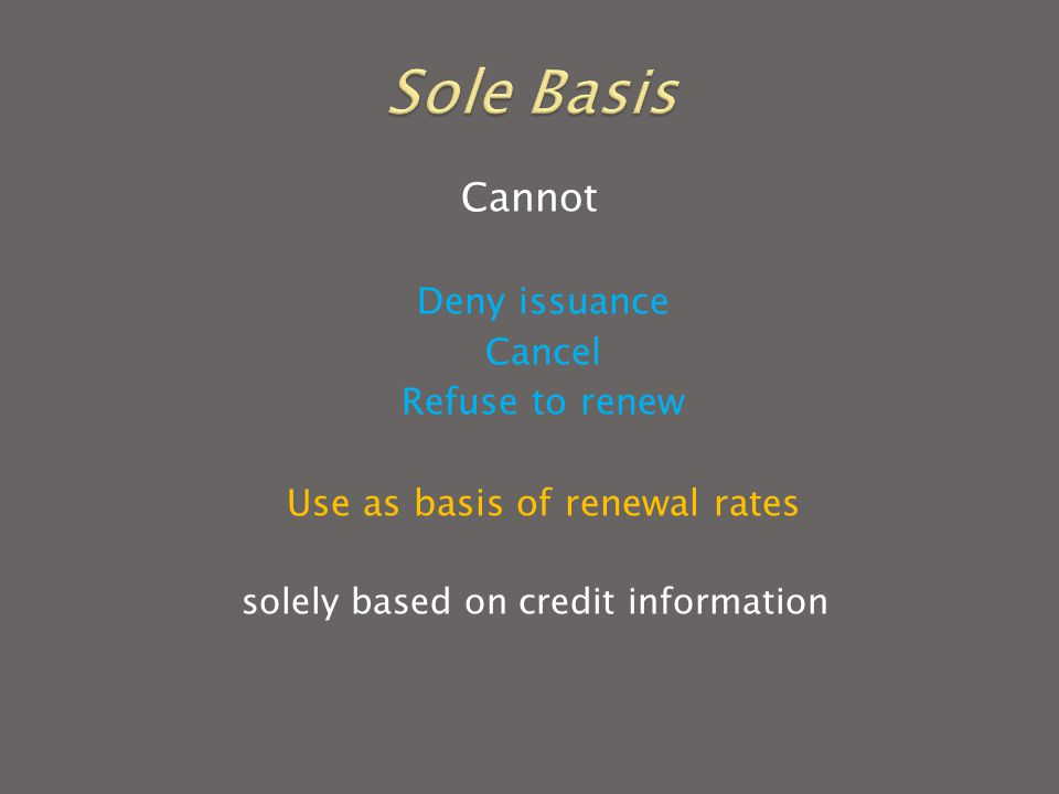Cannot Deny issuance Cancel Refuse to renew Use as basis of renewal rates solely based on credit information