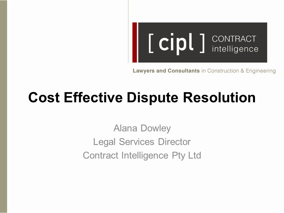 Cost Effective Dispute Resolution Alana Dowley Legal Services Director Contract Intelligence Pty Ltd