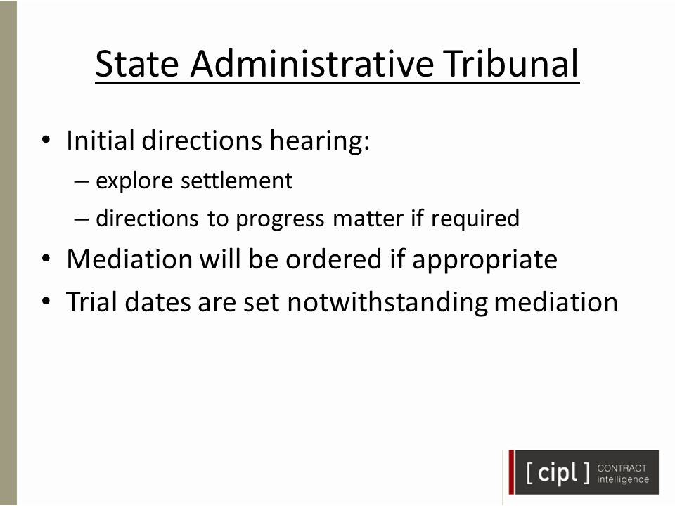 State Administrative Tribunal Initial directions hearing: – explore settlement – directions to progress matter if required Mediation will be ordered if appropriate Trial dates are set notwithstanding mediation