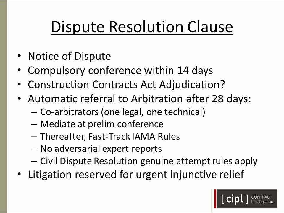 Dispute Resolution Clause Notice of Dispute Compulsory conference within 14 days Construction Contracts Act Adjudication.