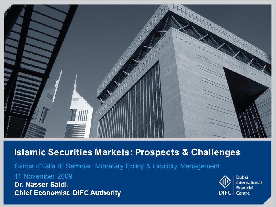 1 Islamic Securities Markets: Prospects & Challenges Banca d'Italia IF Seminar: Monetary Policy & Liquidity Management 11 November 2009 Dr. Nasser Sai