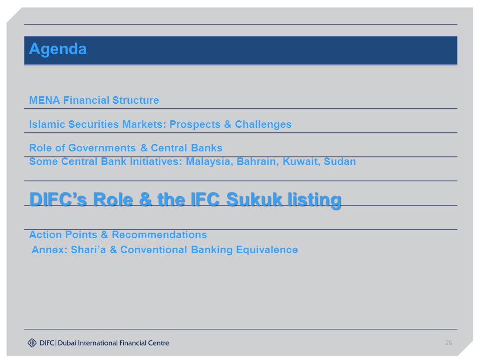 26 Agenda MENA Financial Structure Islamic Securities Markets: Prospects & Challenges Role of Governments & Central Banks Some Central Bank Initiative
