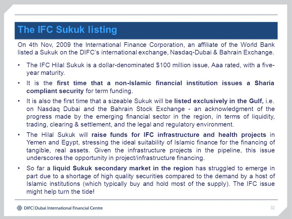 32 The IFC Sukuk listing On 4th Nov, 2009 the International Finance Corporation, an affiliate of the World Bank listed a Sukuk on the DIFC's internati