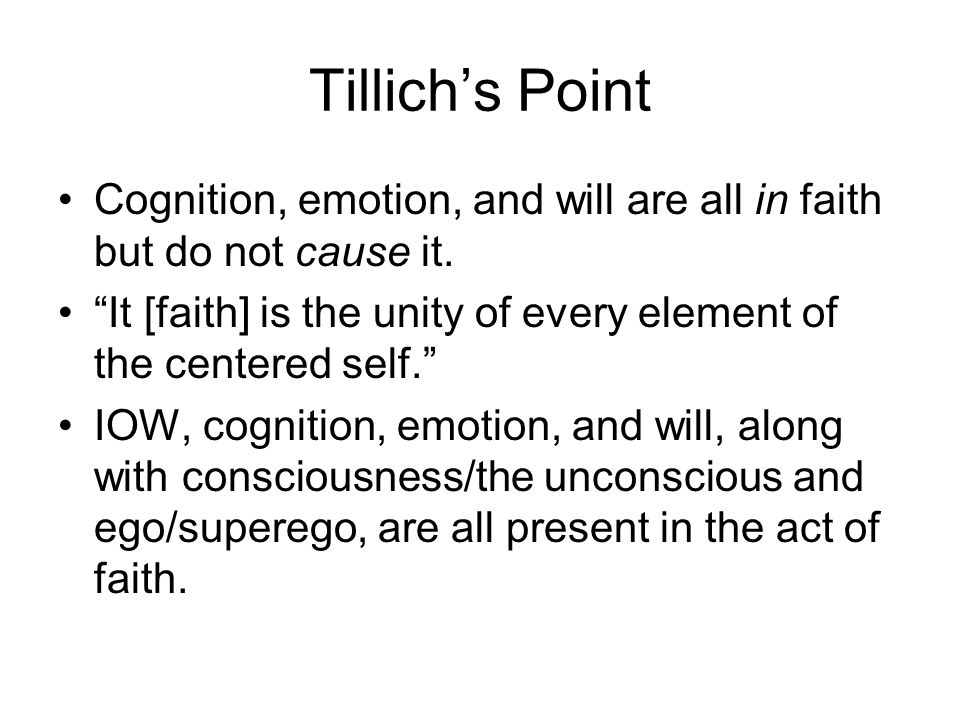 Tillich's Point Cognition, emotion, and will are all in faith but do not cause it.