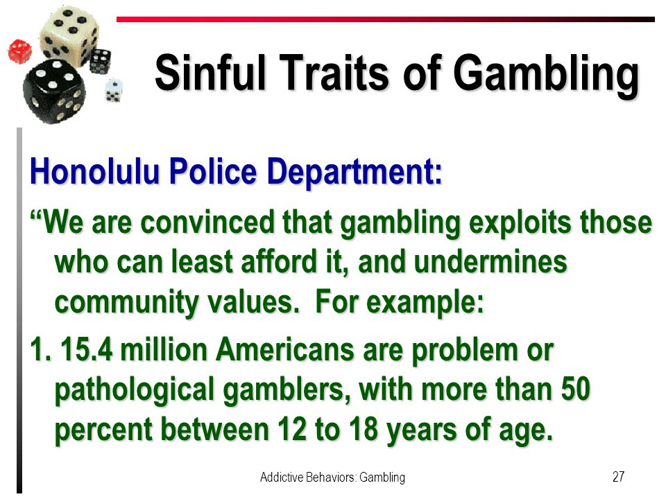 Sinful Traits of Gambling Honolulu Police Department: We are convinced that gambling exploits those who can least afford it, and undermines community values.