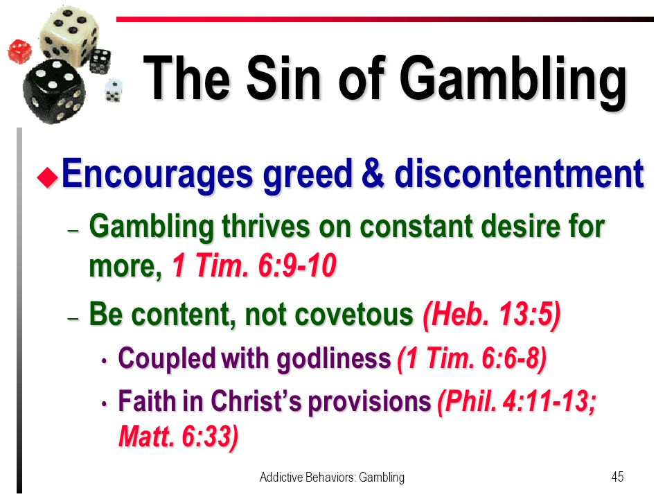 The Sin of Gambling u Encourages greed & discontentment – Gambling thrives on constant desire for more, 1 Tim.