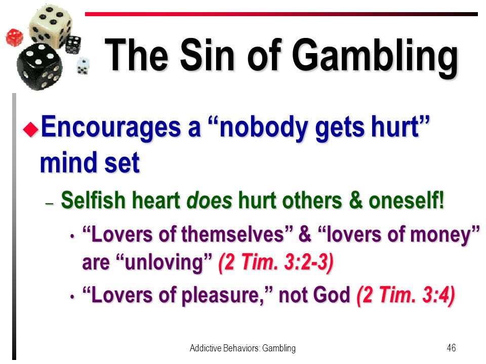 The Sin of Gambling u Encourages a nobody gets hurt mind set – Selfish heart does hurt others & oneself.
