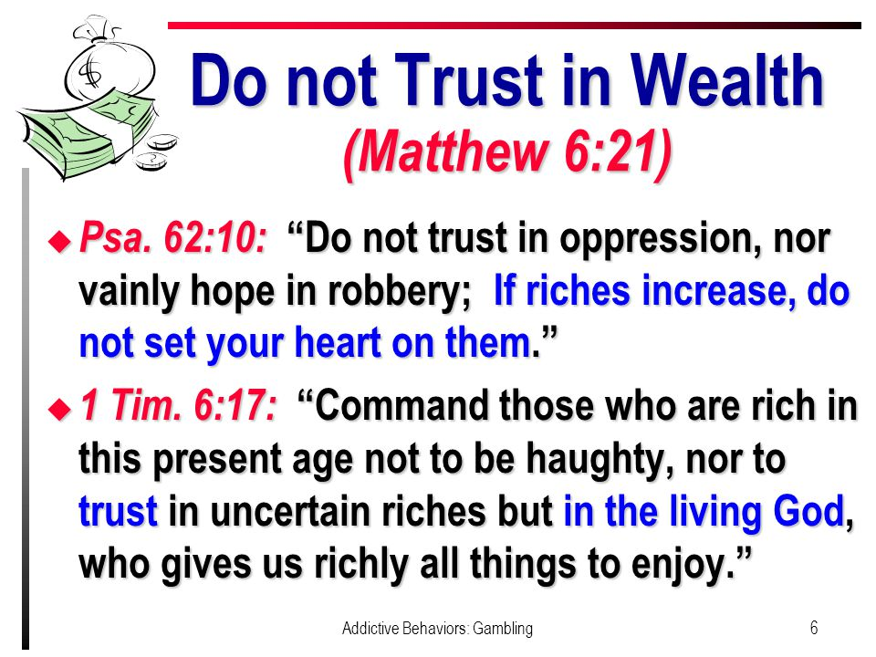 Do not Trust in Wealth (Matthew 6:21) u Psa.