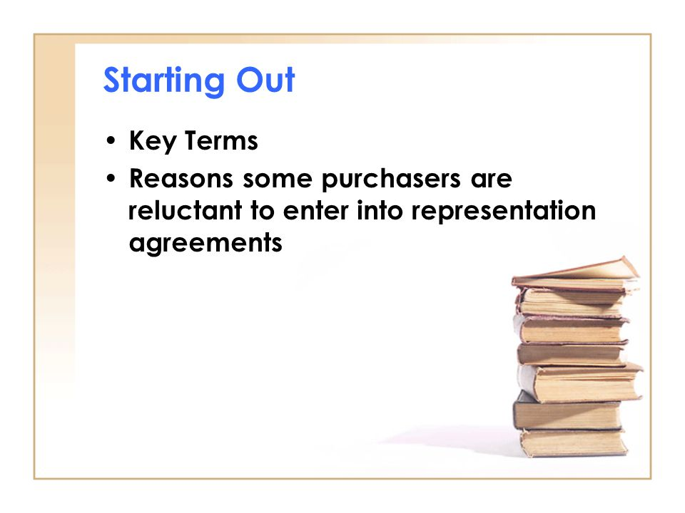 Starting Out Key Terms Reasons some purchasers are reluctant to enter into representation agreements