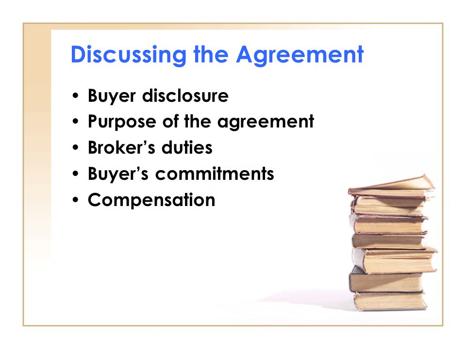 Discussing the Agreement Buyer disclosure Purpose of the agreement Broker's duties Buyer's commitments Compensation