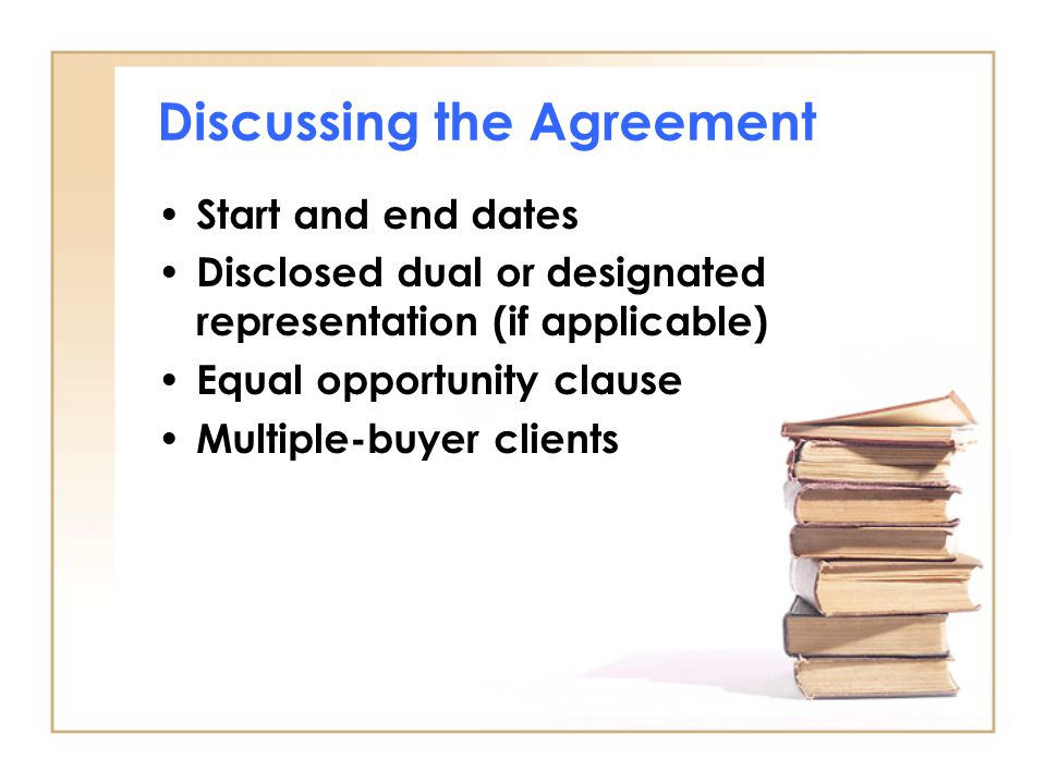 Discussing the Agreement Start and end dates Disclosed dual or designated representation (if applicable) Equal opportunity clause Multiple-buyer clients