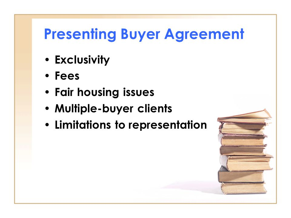 Presenting Buyer Agreement Exclusivity Fees Fair housing issues Multiple-buyer clients Limitations to representation
