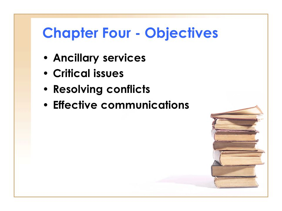 Chapter Four - Objectives Ancillary services Critical issues Resolving conflicts Effective communications