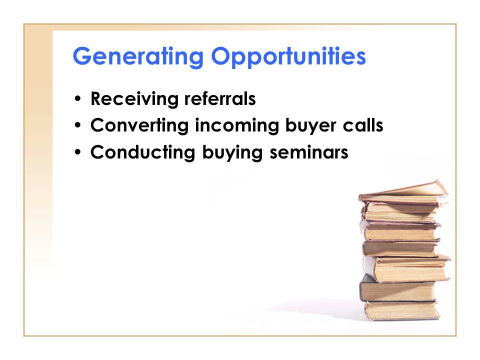 Generating Opportunities Receiving referrals Converting incoming buyer calls Conducting buying seminars