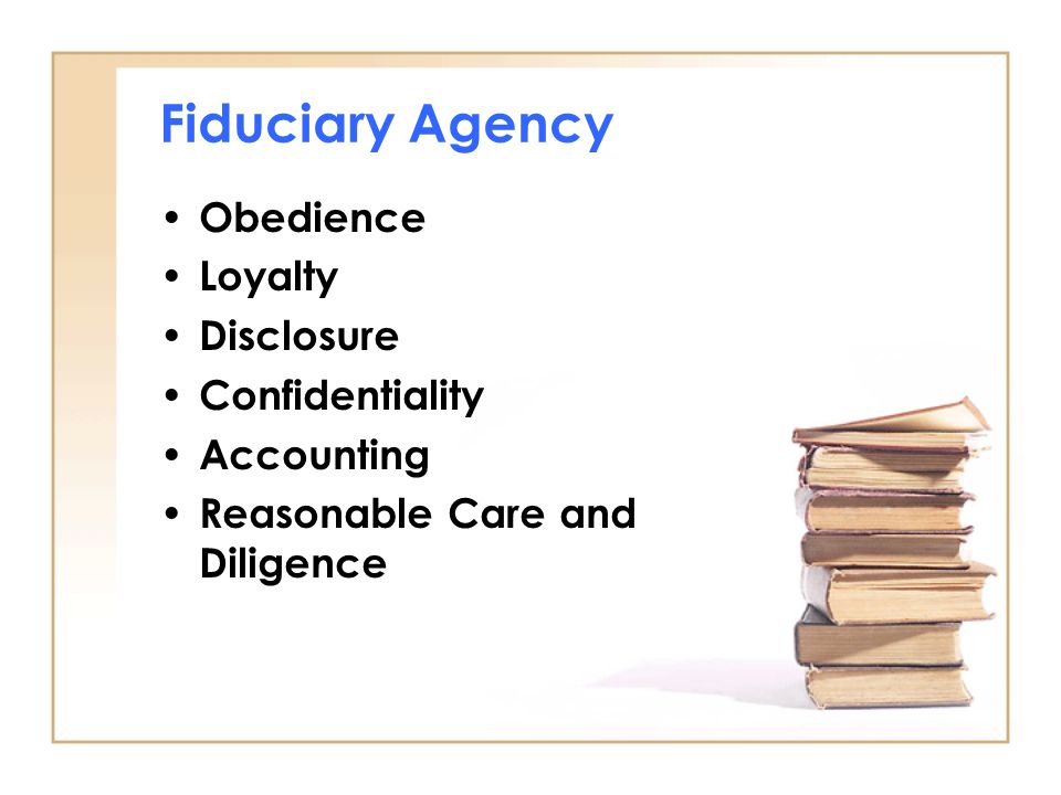 Fiduciary Agency Obedience Loyalty Disclosure Confidentiality Accounting Reasonable Care and Diligence