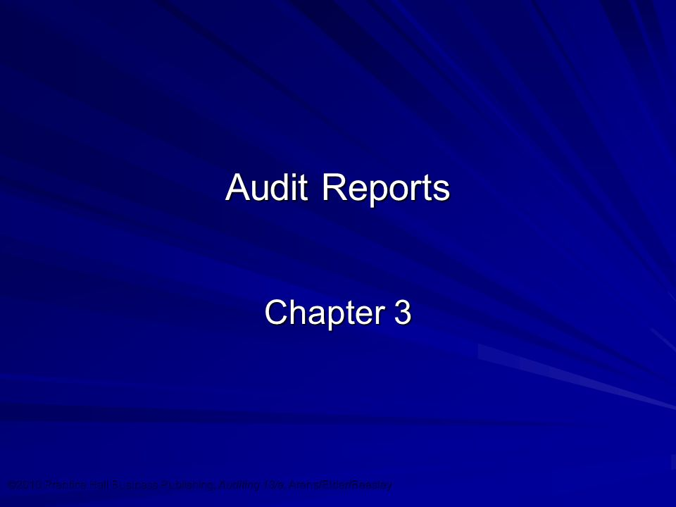 ©2010 Prentice Hall Business Publishing, Auditing 13/e, Arens/Elder/Beasley 3 - 1 Audit Reports Chapter 3