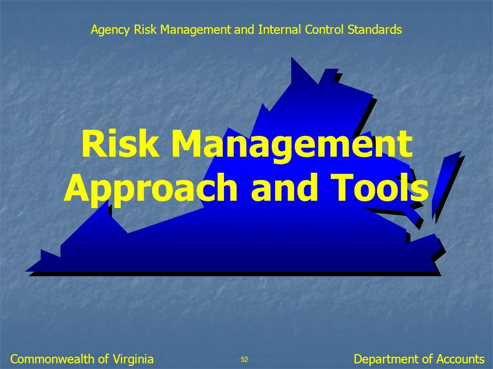 Risk Management Approach and Tools 52 Department of AccountsCommonwealth of Virginia Agency Risk Management and Internal Control Standards